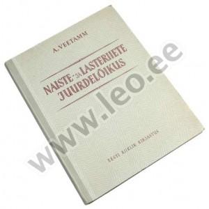 2c769d379ea Aleksander Veetamm - NAISTE- JA LASTERIIETE JUURDELÕIKUS - ERK 1952 ...